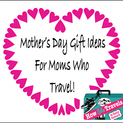 Get Out of Town, Mom! Great Travel Gifts for Moms Who Travel by Kathy Buckworth